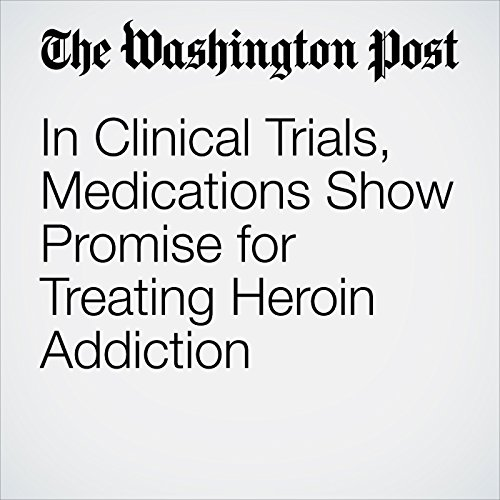In Clinical Trials, Medications Show Promise for Treating Heroin Addiction copertina