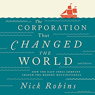 The Corporation That Changed the World     How the East India Company Shaped the Modern Multinational              By:                                                                                                                                 Nick Robins                               Narrated by:                                                                                                                                 Simon Barber                      Length: 11 hrs and 49 mins     64 ratings     Overall 4.0