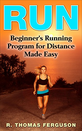 Run: Beginners Running Program for Distance Made Easy (Running, Long Run, Weight Loss, Long Distance Running, Fitness) (English Edition)