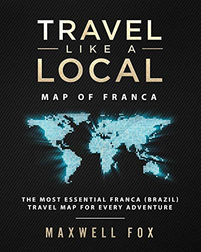 Travel Like a Local - Map of Franca: The Most Essential Franca (Brazil) Travel Map for Every Adventure [Idioma Inglés]