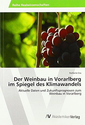 Der Weinbau in Vorarlberg im Spiegel des Klimawandels: Aktuelle Daten und Zukunftsprognosen zum Weinbau in Vorarlberg