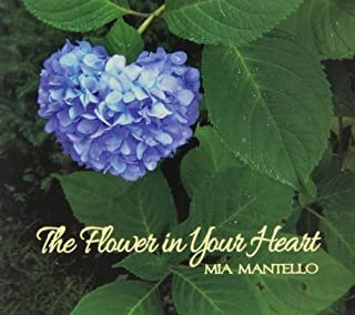 Flower in Your Heart by Mia Mantello