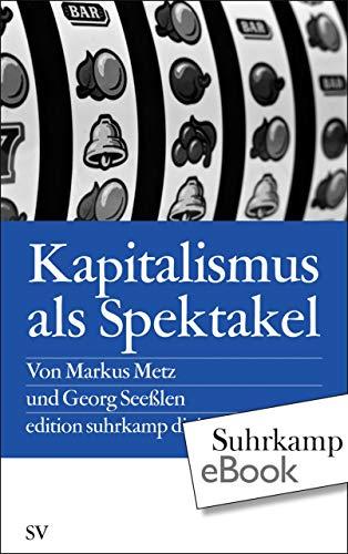 Kapitalismus als Spektakel: Oder Blödmaschinen als Econotainment (edition suhrkamp)