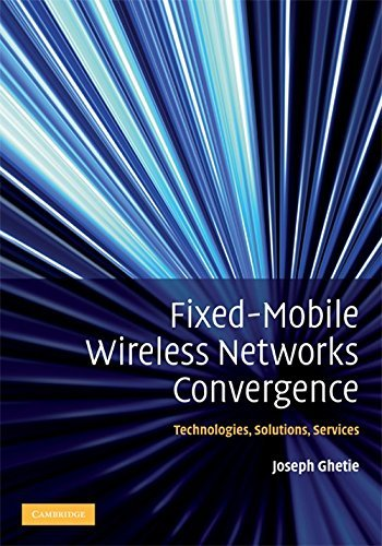 Fixed-Mobile Wireless Networks Convergence: Technologies, Solutions, Services (English Edition)