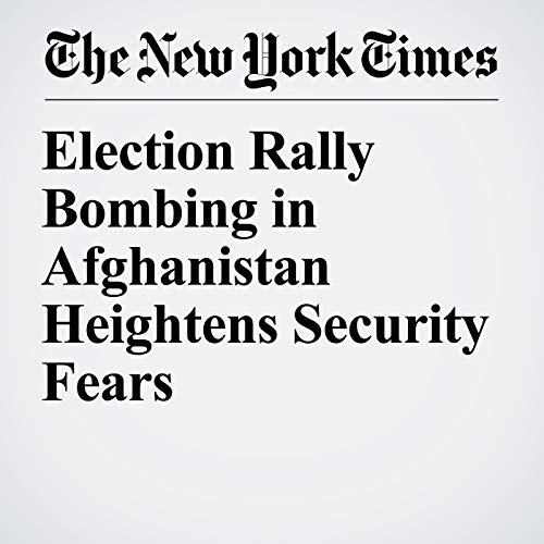 Election Rally Bombing in Afghanistan Heightens Security Fears copertina