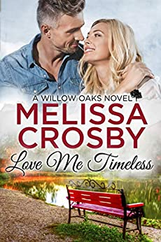 Love Me Timeless: A Willow Oaks Sweet Romance (A Willow Oaks Novel Book 5) by [Melissa Crosby]