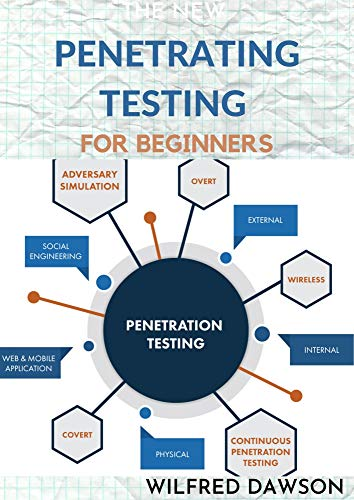 THE NEW PENETRATING TESTING FOR BEGINNERS: Essential Guide To Ethical Hacking and Penetration Testing Made Easy