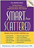 Smart but Scattered The Revolutionary Executive Skills Approach to Helping Kids Reach Their Potential