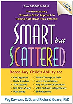 "Smart but Scattered: The Revolutionary ""Executive Skills"" Approach to Helping Kids Reach Their Potential by [Peg Dawson, Richard Guare]"