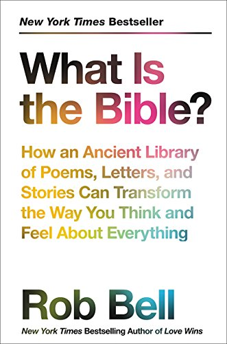 What Is the Bible?: How an Ancient Library of Poems, Letters, and Stories Can Transform the Way You Think and Feel About
