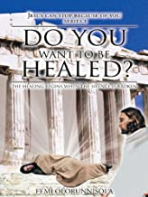 Do You Want to Be Healed?: The Healing Begins When the Silence Is Broken