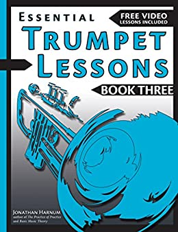 Essential Trumpet Lessons, Book 3, Level Up: Build range, speed, and stamina, plus sound effects, transposing, circular breathing, practice, and more (Volume 3) by [Jonathan  Harnum PhD]