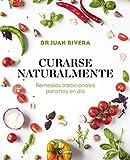 Curarse naturalmente: Remedios tradicionales para hoy en da (Bienestar, salud y...