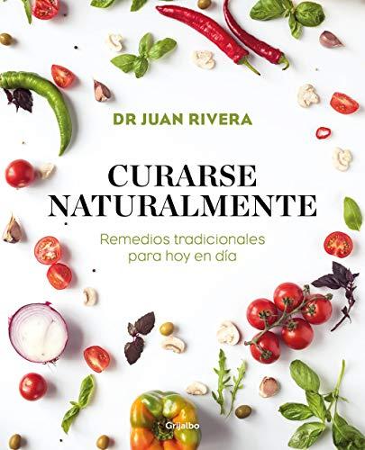 Curarse naturalmente: Remedios tradicionales para hoy en día (Bienestar, salud y vida sana)