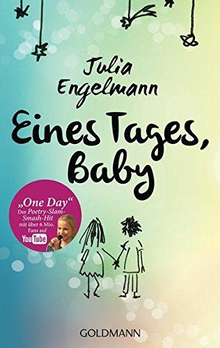 "Eines Tages, Baby: Poetry-Slam-Texte - Mit ""One Day"", dem Poetry-Slam-Smash-Hit mit über 12 Mio. Fans auf YouTube"