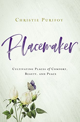 Placemaker: Cultivating Places of Comfort, Beauty, and Peace by [Christie Purifoy]