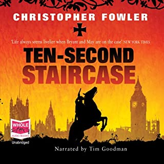 Ten-Second Staircase     Bryant & May Mysteries              By:                                                                                                                                 Christopher Fowler                               Narrated by:                                                                                                                                 Tim Goodman                      Length: 13 hrs and 32 mins     230 ratings     Overall 4.4