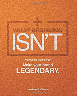 What Branding ISN'T: Have more than a logo, make your brand LEGENDARY.