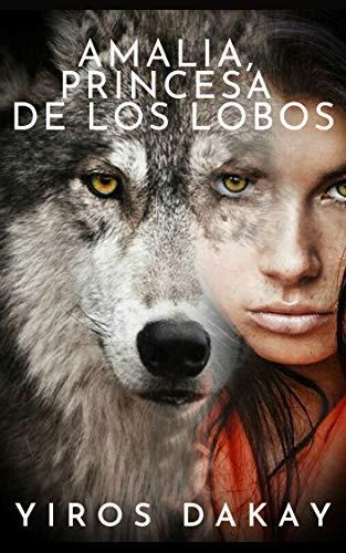 Amalia, Princesa De Los Lobos de Yiros Dakay