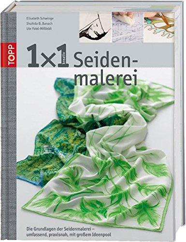 1x1 kreativ Seidenmalerei: Das Grundlagenwerk der Seidenmalerei (TOPP 1 x 1 kreativ)