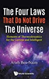 Four Laws That Do Not Drive The Universe, The: Elements Of Thermodynamics For The Curious And Intelligent