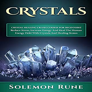 Crystal Healing Crash Course for Beginners!     Reduce Stress, Increase Energy and Heal the Human Energy Field with Crystals and Healing Stones              By:                                                                                                                                 Solemon Rune                               Narrated by:                                                                                                                                 Jason Lovett                      Length: 1 hr and 1 min     2 ratings     Overall 3.0