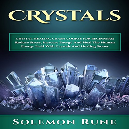 Crystal Healing Crash Course for Beginners! audiobook cover art