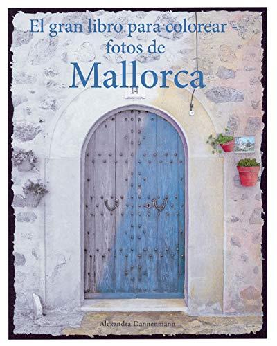 El gran libro para colorear - fotos de Mallorca: Un libro para colorear, con fotos en tonos grises, para adultos