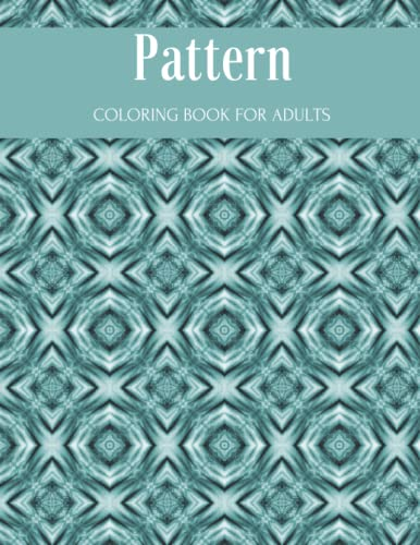 Pattern Coloring Book for Adults: An Amazing Patterns Coloring Book for Adults and Teens, Relaxation Stress Relieving Designs | Relaxing Designs to Color
