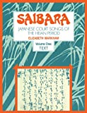 Saibara: Volume 1, Text: Japanese Court Songs of the Heian Period
