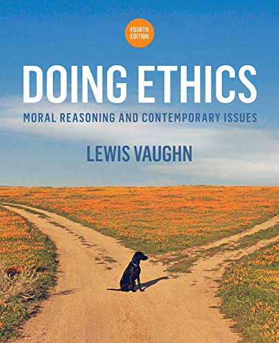 Compare Textbook Prices for Doing Ethics: Moral Reasoning and Contemporary Issues Fourth Edition Fourth Edition ISBN 9780393265415 by Vaughn, Lewis