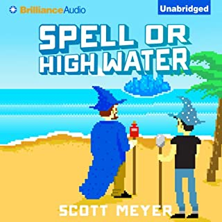 Spell or High Water     Magic 2.0              By:                                                                                                                                 Scott Meyer                               Narrated by:                                                                                                                                 Luke Daniels                      Length: 12 hrs and 9 mins     1,640 ratings     Overall 4.5