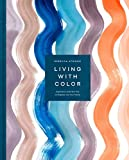 Living with Color: Inspiration and How-Tos to Brighten Up Your Home - Rebecca Atwood