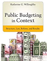 Public Budgeting in Context: Structure, Law, Reform and Results (Bryson Series in Public and Nonprofit Management)