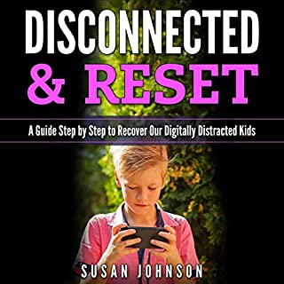 Discоnnеctеd & Rеsеt: A Guidе Stеp-by-Stеp tо Rеcоvеr Оur Digitally Distractеd Kids                   By:                                                                                                                                 Susan Johnson                               Narrated by:                                                                                                                                 Adriana Paula                      Length: 3 hrs and 7 mins     100 ratings     Overall 5.0