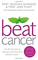 Beat Cancer: The 10-Step Plan to Help You Overcome and Prevent Cancer by Prof. Mustafa Djamgoz Jane Plant(2014-06-01)