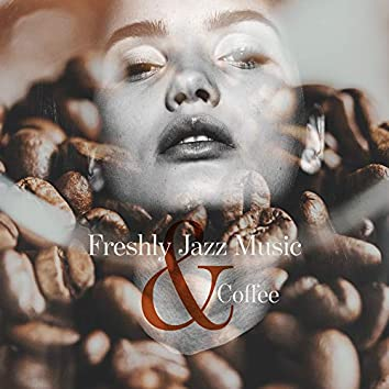 Freshly Jazz Music & Coffee: Wake Up Playlist, A Cup of Good Coffee, Morning with Double Espresso, Relaxing Moments
