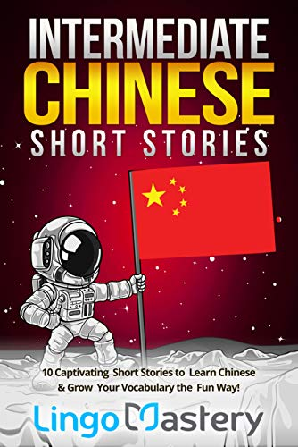Intermediate Chinese Short Stories: 10 Captivating Short Stories to Learn Chinese & Grow Your Vocabulary the Fun Way! (Intermediate Chinese Stories) (English Edition)