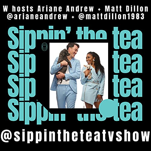 Sippin' The Tea Podcast By Ariane Andrew & Matthew Dillon cover art