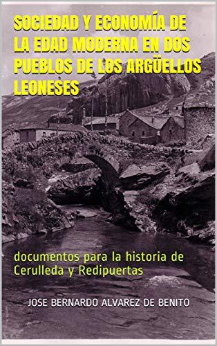 SOCIEDAD Y ECONOMÍA DE LA EDAD MODERNA EN DOS PUEBLOS DE LOS ARGÜELLOS LEONESES: documentos para la historia de Cerulleda y Redipuertas