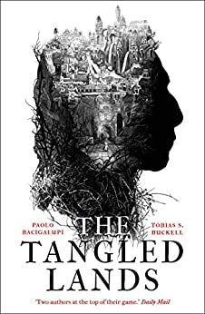 The Tangled Lands by [Paolo Bacigalupi, Tobias S. Buckell]