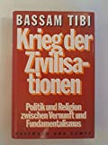 Bassam Tibi: Krieg der Zivilisationen: Politik und Religion zwische Vernunft und Fundamentalismus