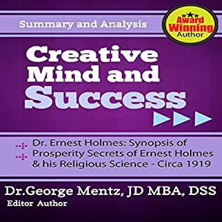 Summary and Analysis - Creative Mind and Success - Dr. Ernest Holmes: Synopsis of Prosperity Secrets of Ernest Holmes and his Religious Science - Circa 1919 cover art
