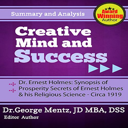 Summary and Analysis - Creative Mind and Success - Dr. Ernest Holmes: Synopsis of Prosperity Secrets of Ernest Holmes and his Religious Science - Circa 1919 audiobook cover art