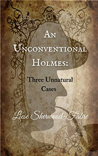 An Unconventional Holmes: Three Unnatural Cases (English Edition) par [Liese Sherwood-Fabre]