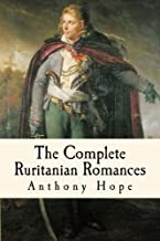 The Complete Ruritanian Romances: The Prisoner of Zenda, Rupert of Hentzau, and The Heart of Princess Osra