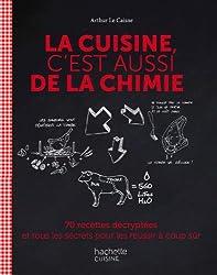 livre La cuisine c'est aussi de la chimie: 70 recettes décryptées et tous les secrets pour les réussir à coup sûr