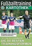 Fußballtraining Kartothek: Die 50 besten Trainingsformen – Vom Kreisliga- bis zum Bundesligatrainer