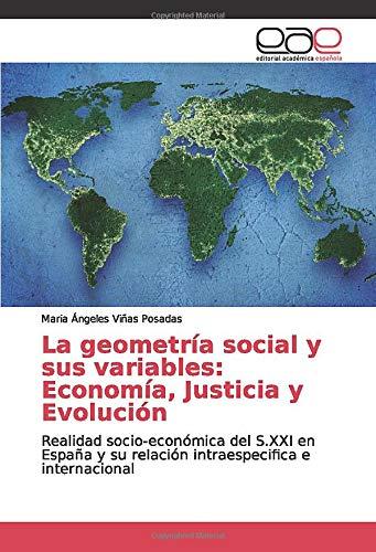 La geometría social y sus variables: Economía, Justicia y Evolución: Realidad socio-económica del S.XXI en España y su relación intraespecifica e internacional