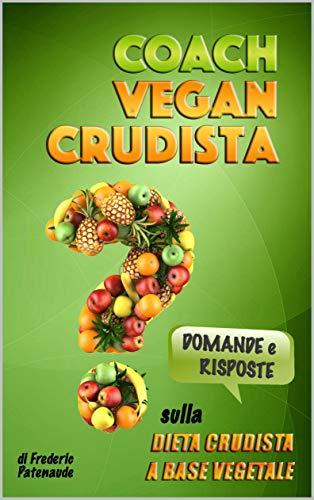 Il Coach Vegan Crudista: Domande e Risposte sulla Dieta Crudista a Base Vegetale